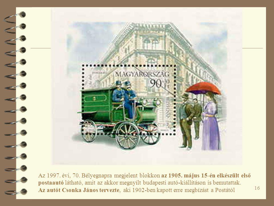 16 Az 1997. évi, 70. Bélyegnapra megjelent blokkon az 1905. május 15-én elkészült első postaautó látható, amit az akkor megnyílt budapesti autó-kiállí