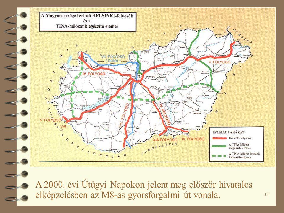 31 A 2000. évi Útügyi Napokon jelent meg először hivatalos elképzelésben az M8-as gyorsforgalmi út vonala.