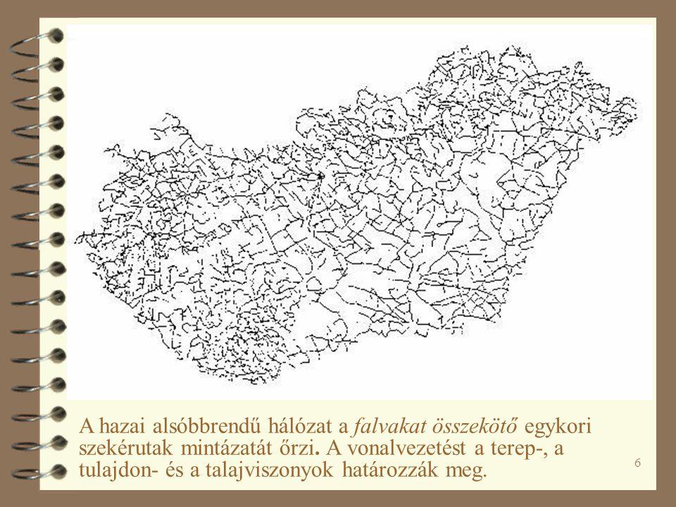 6 A hazai alsóbbrendű hálózat a falvakat összekötő egykori szekérutak mintázatát őrzi. A vonalvezetést a terep-, a tulajdon- és a talajviszonyok határ