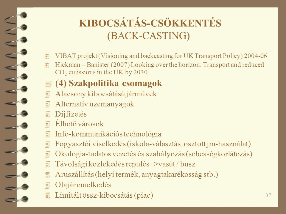 37 KIBOCSÁTÁS-CSÖKKENTÉS (BACK-CASTING) 4 VIBAT projekt (Visioning and backcasting for UK Transport Policy) 2004-06 4 Hickman – Banister (2007) Lookin