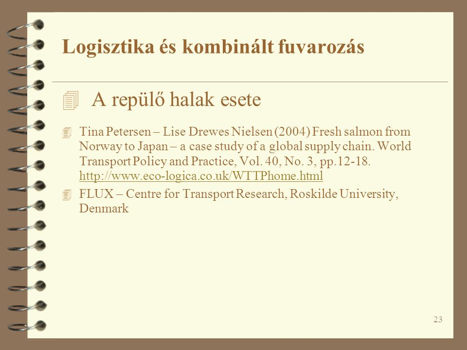 23 4 A repülő halak esete 4 Tina Petersen – Lise Drewes Nielsen (2004) Fresh salmon from Norway to Japan – a case study of a global supply chain. Worl