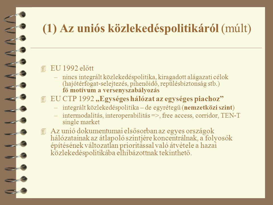 (1) Az uniós közlekedéspolitikáról (múlt) 4 EU 1992 előtt –nincs integrált közlekedéspolitika, kiragadott alágazati célok (hajótérfogat-selejtezés, pi