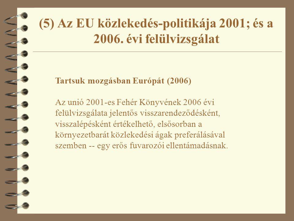 Tartsuk mozgásban Európát (2006) Az unió 2001-es Fehér Könyvének 2006 évi felülvizsgálata jelentős visszarendeződésként, visszalépésként értékelhető, elsősorban a környezetbarát közlekedési ágak preferálásával szemben -- egy erős fuvarozói ellentámadásnak.