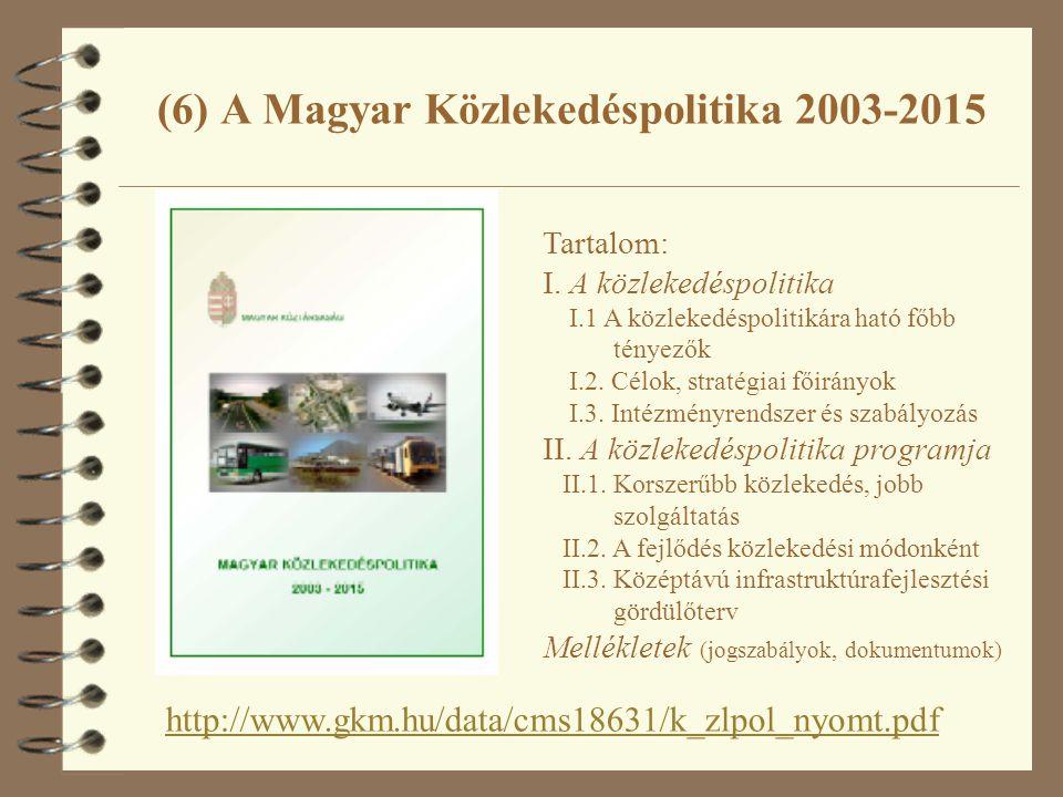 (6) A Magyar Közlekedéspolitika 2003-2015 http://www.gkm.hu/data/cms18631/k_zlpol_nyomt.pdf Tartalom: I. A közlekedéspolitika I.1 A közlekedéspolitiká