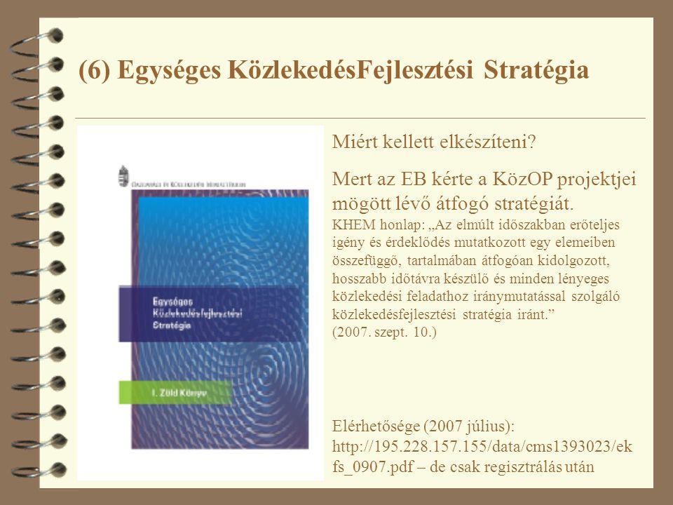 (6) Egységes KözlekedésFejlesztési Stratégia Elérhetősége (2007 július): http://195.228.157.155/data/cms1393023/ek fs_0907.pdf – de csak regisztrálás után Miért kellett elkészíteni.