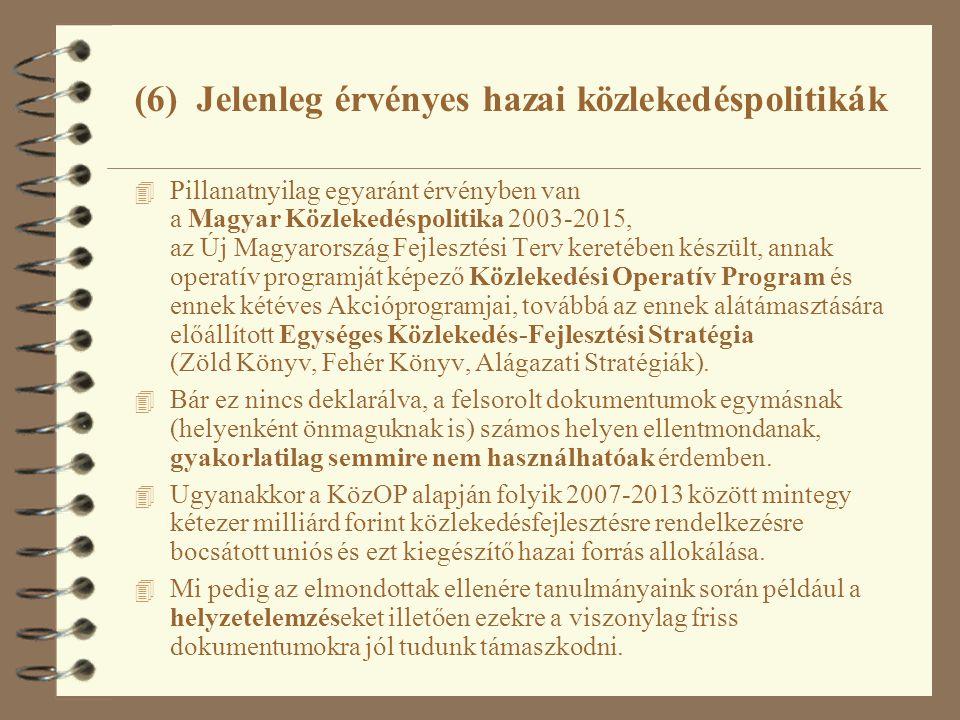 4 Pillanatnyilag egyaránt érvényben van a Magyar Közlekedéspolitika 2003-2015, az Új Magyarország Fejlesztési Terv keretében készült, annak operatív programját képező Közlekedési Operatív Program és ennek kétéves Akcióprogramjai, továbbá az ennek alátámasztására előállított Egységes Közlekedés-Fejlesztési Stratégia (Zöld Könyv, Fehér Könyv, Alágazati Stratégiák).