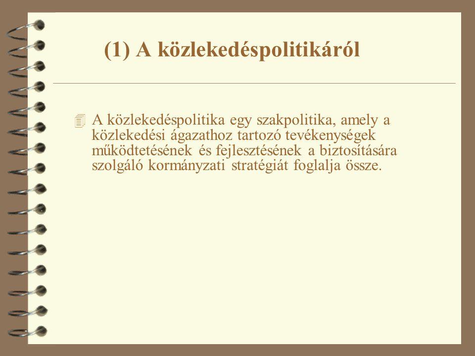 (6) A Magyar Közlekedéspolitika 2003-2015 http://www.gkm.hu/data/cms18631/k_zlpol_nyomt.pdf Tartalom: I.
