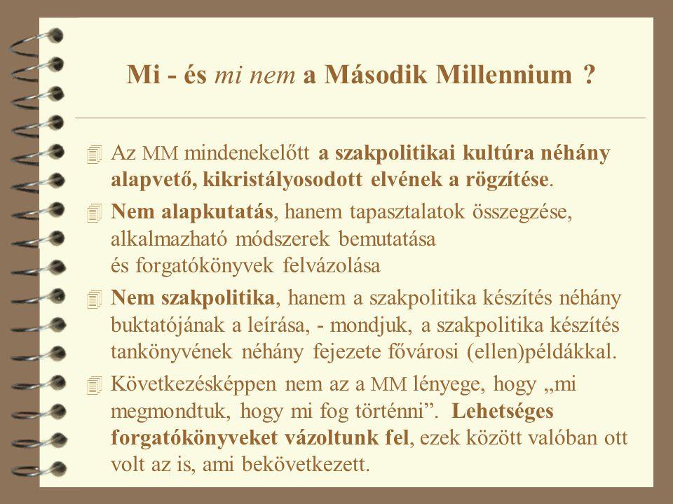 Mi - és mi nem a Második Millennium ? 4 Az MM mindenekelőtt a szakpolitikai kultúra néhány alapvető, kikristályosodott elvének a rögzítése. 4 Nem alap