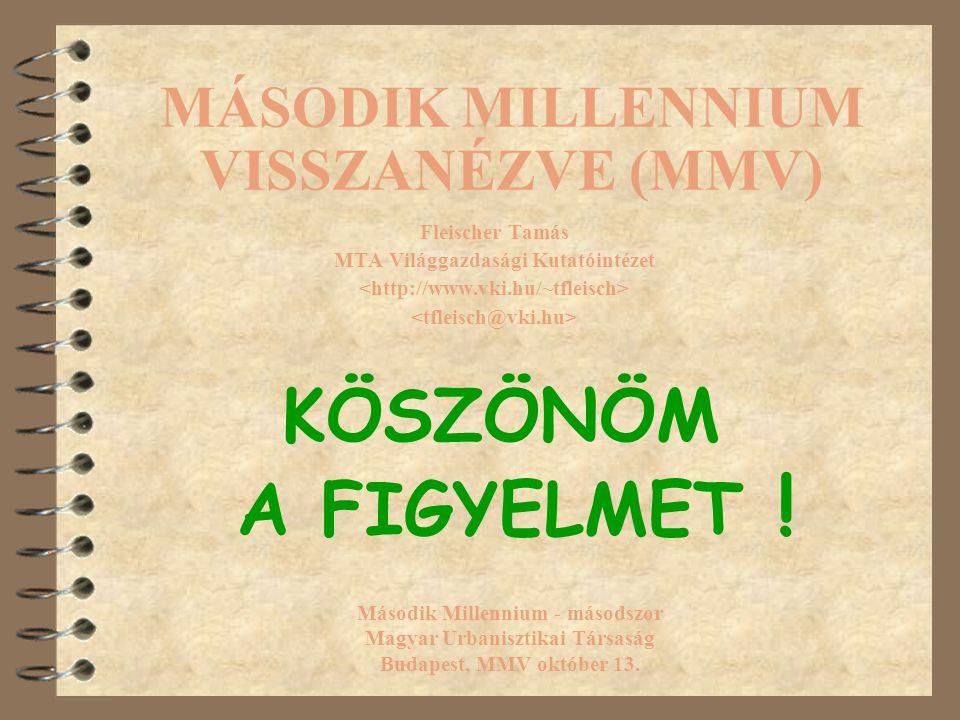 MÁSODIK MILLENNIUM VISSZANÉZVE (MMV) Fleischer Tamás MTA Világgazdasági Kutatóintézet Második Millennium - másodszor Magyar Urbanisztikai Társaság Bud
