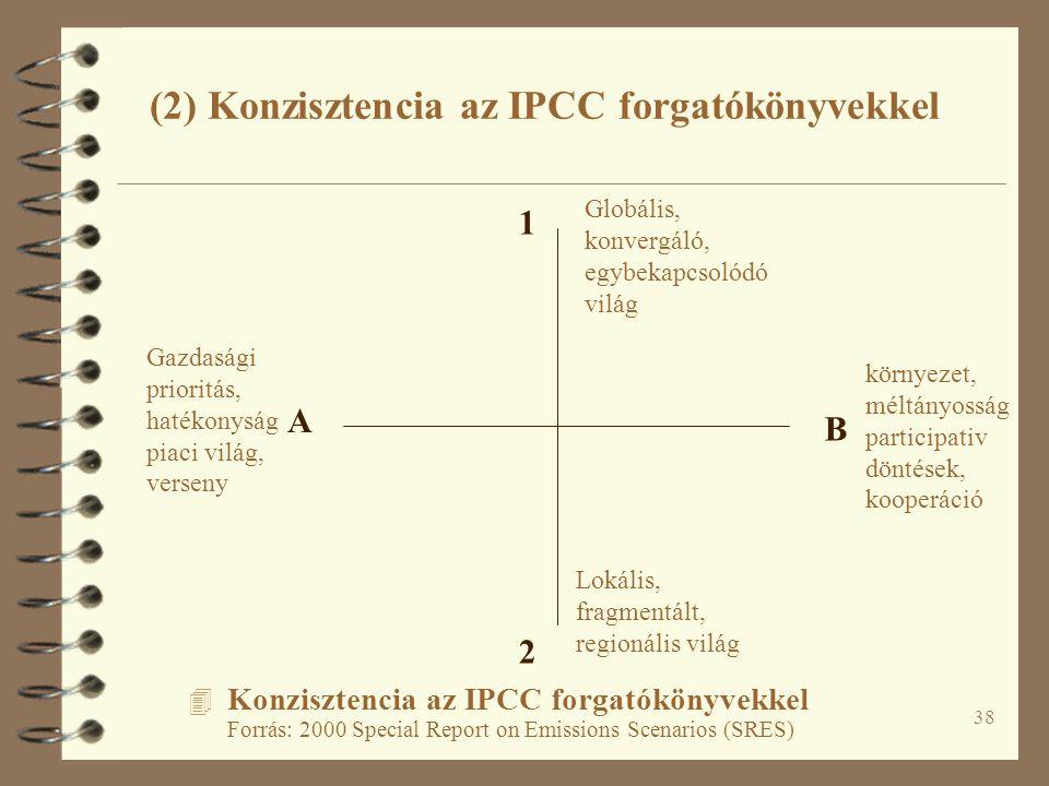 38 4 Konzisztencia az IPCC forgatókönyvekkel Forrás: 2000 Special Report on Emissions Scenarios (SRES) A B 1 2 Gazdasági prioritás, hatékonyság piaci világ, verseny környezet, méltányosság participativ döntések, kooperáció Lokális, fragmentált, regionális világ Globális, konvergáló, egybekapcsolódó világ (2) Konzisztencia az IPCC forgatókönyvekkel