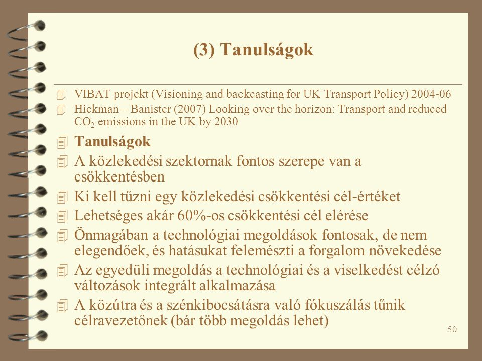 50 (3) Tanulságok 4 VIBAT projekt (Visioning and backcasting for UK Transport Policy) 2004-06 4 Hickman – Banister (2007) Looking over the horizon: Tr