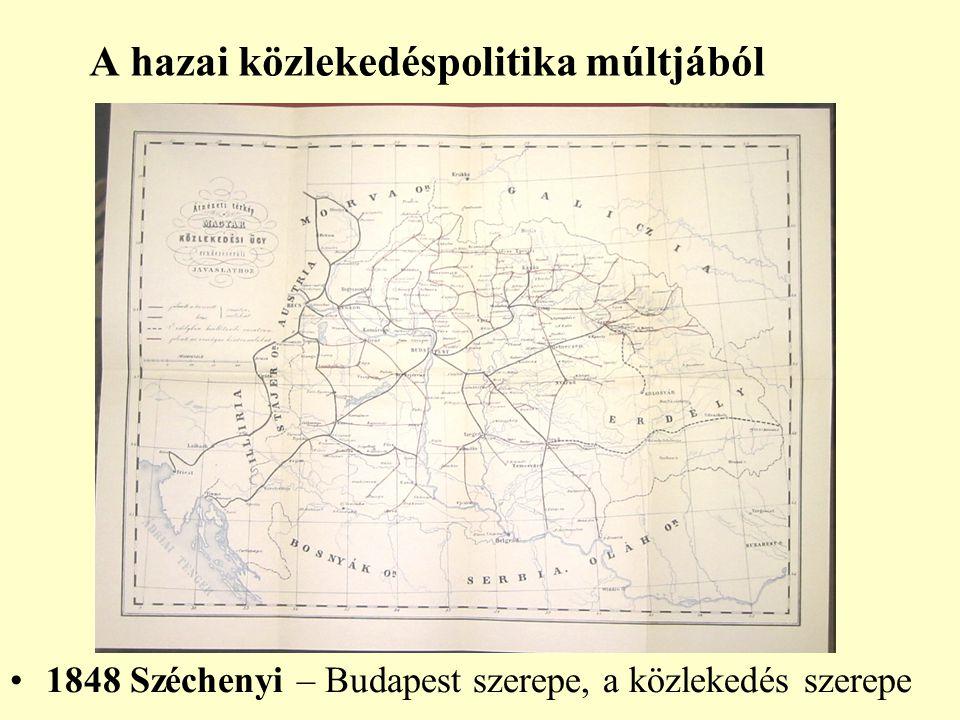 A hazai közlekedéspolitika múltjából 1848 Széchenyi – Budapest szerepe, a közlekedés szerepe
