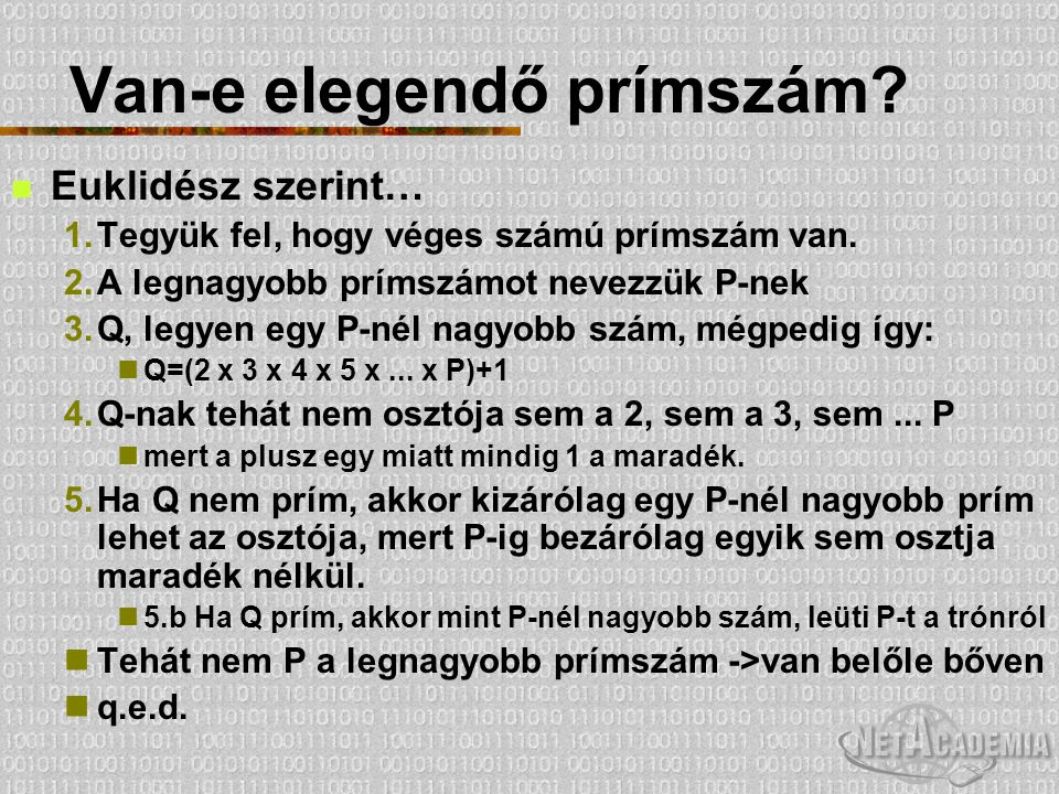 Van-e elegendő prímszám? Euklidész szerint… 1.Tegyük fel, hogy véges számú prímszám van. 2.A legnagyobb prímszámot nevezzük P-nek 3.Q, legyen egy P-né