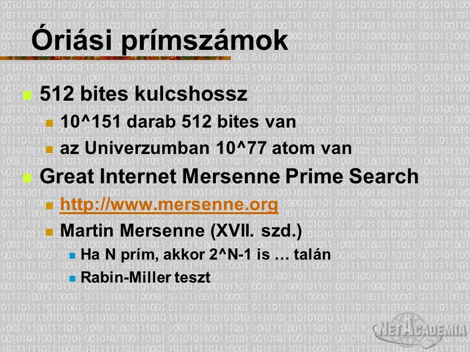 Óriási prímszámok 512 bites kulcshossz 10^151 darab 512 bites van az Univerzumban 10^77 atom van Great Internet Mersenne Prime Search http://www.merse