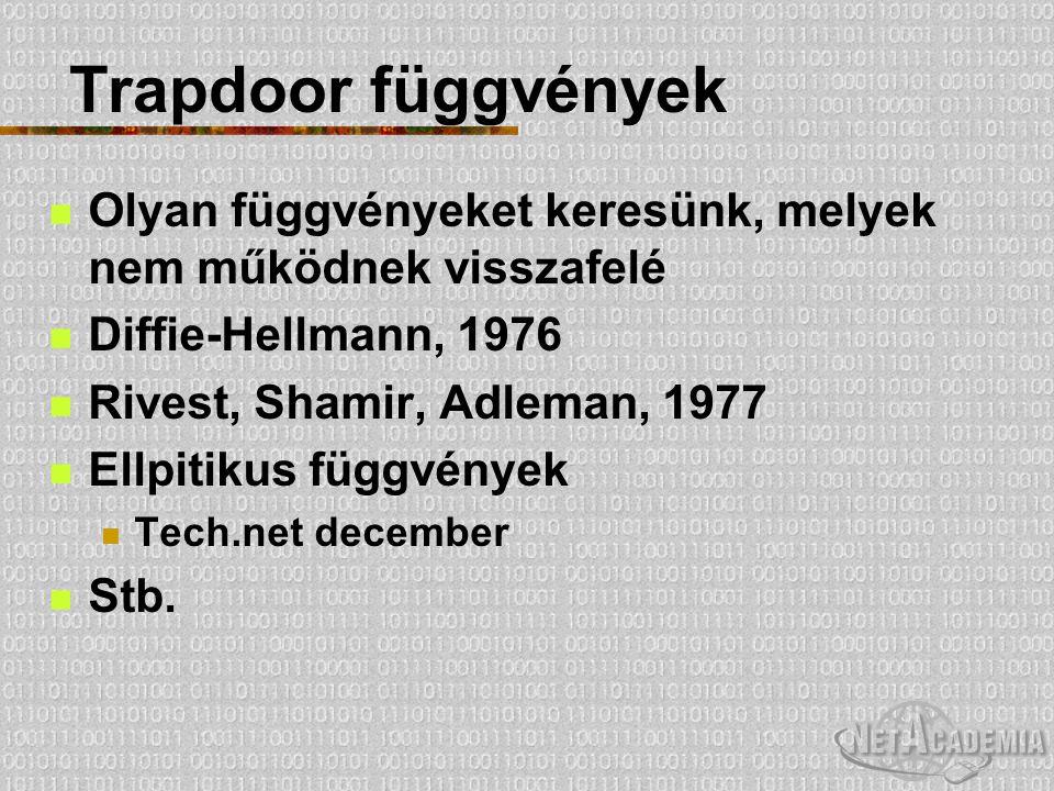 Trapdoor függvények Olyan függvényeket keresünk, melyek nem működnek visszafelé Diffie-Hellmann, 1976 Rivest, Shamir, Adleman, 1977 Ellpitikus függvén