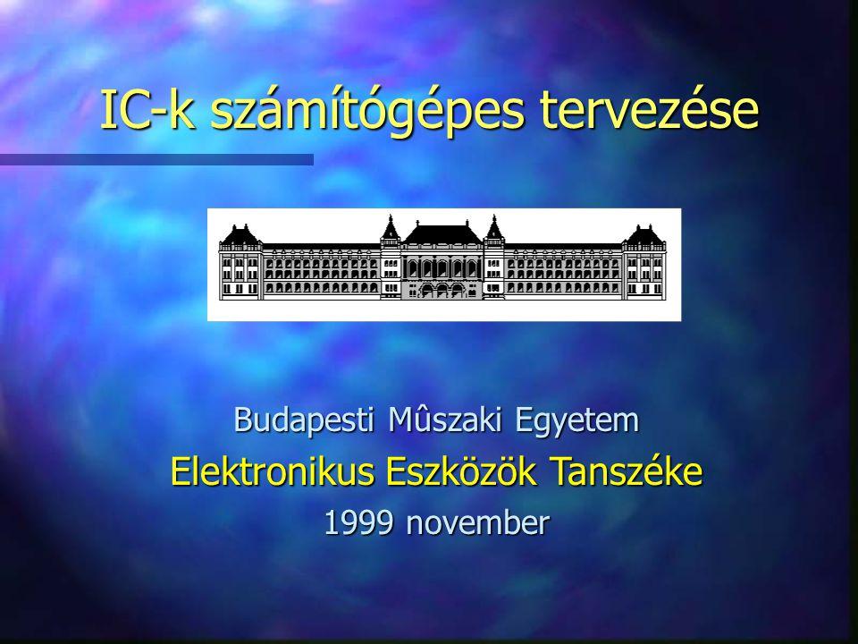 IC-k számítógépes tervezése Budapesti Mûszaki Egyetem Elektronikus Eszközök Tanszéke 1999 november