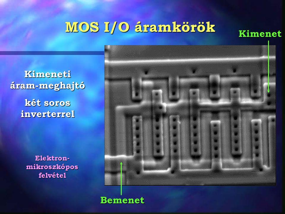 MOS I/O áramkörök Kimeneti áram-meghajtó két soros inverterrel Bemenet Kimenet Elektron- mikroszkópos felvétel