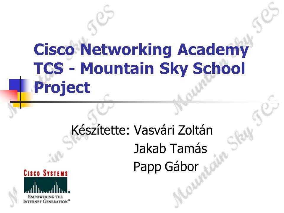 Cisco Networking Academy TCS - Mountain Sky School Project Készítette: Vasvári Zoltán Jakab Tamás Papp Gábor