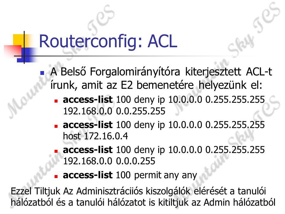Routerconfig: ACL A Belső Forgalomirányítóra kiterjesztett ACL-t írunk, amit az E2 bemenetére helyezünk el: access-list 100 deny ip 10.0.0.0 0.255.255