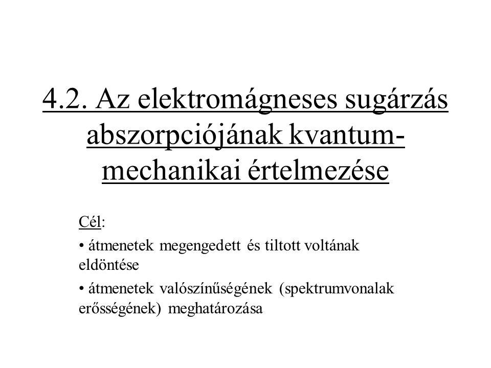 4.2. Az elektromágneses sugárzás abszorpciójának kvantum- mechanikai értelmezése Cél: átmenetek megengedett és tiltott voltának eldöntése átmenetek va