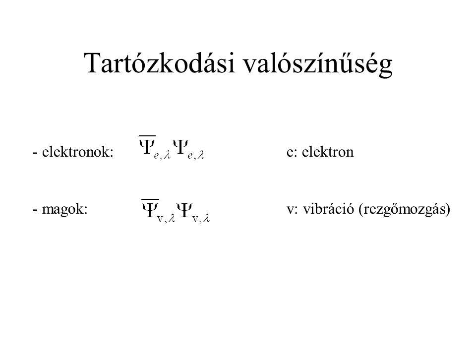 Tartózkodási valószínűség - elektronok: - magok: e: elektron v: vibráció (rezgőmozgás)