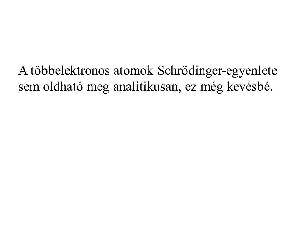 A többelektronos atomok Schrödinger-egyenlete sem oldható meg analitikusan, ez még kevésbé.