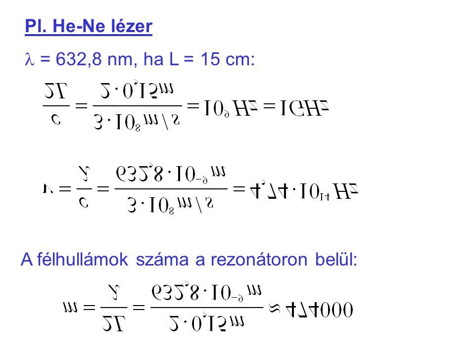 Pl. He-Ne lézer = 632,8 nm, ha L = 15 cm: A félhullámok száma a rezonátoron belül: