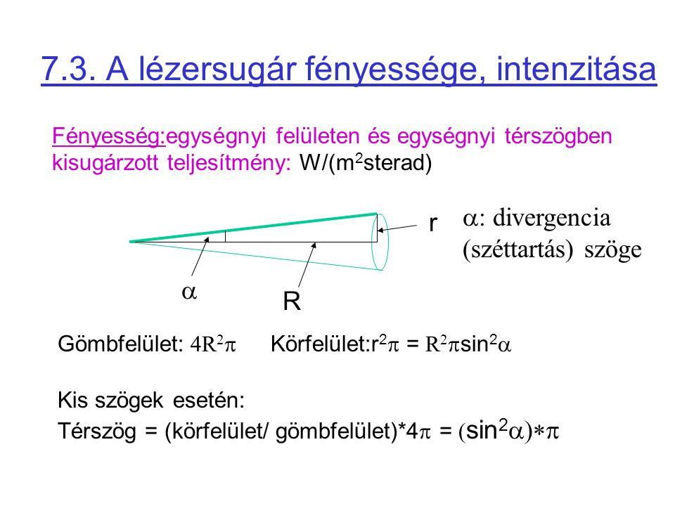 7.3. A lézersugár fényessége, intenzitása Fényesség:egységnyi felületen és egységnyi térszögben kisugárzott teljesítmény: W/(m 2 sterad) Gömbfelület: