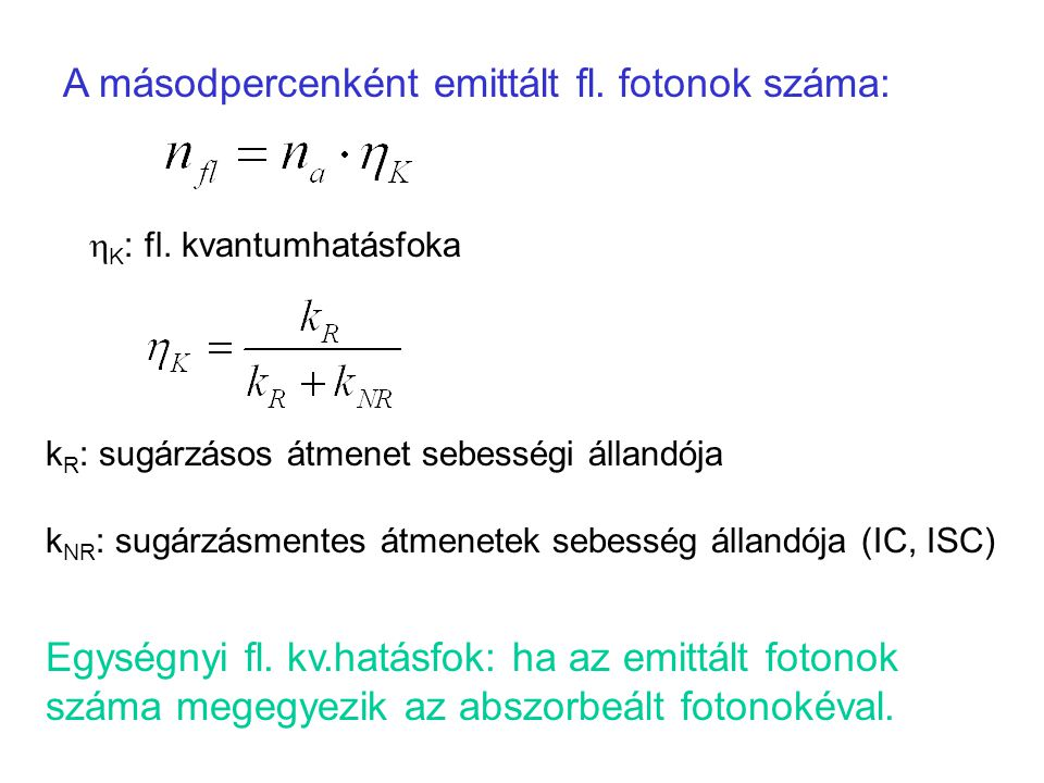 A másodpercenként emittált fl. fotonok száma:  K : fl. kvantumhatásfoka k NR : sugárzásmentes átmenetek sebesség állandója (IC, ISC) k R : sugárzásos