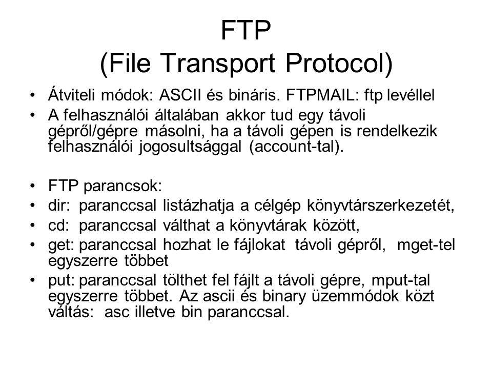 FTP (File Transport Protocol) Átviteli módok: ASCII és bináris. FTPMAIL: ftp levéllel A felhasználói általában akkor tud egy távoli gépről/gépre másol