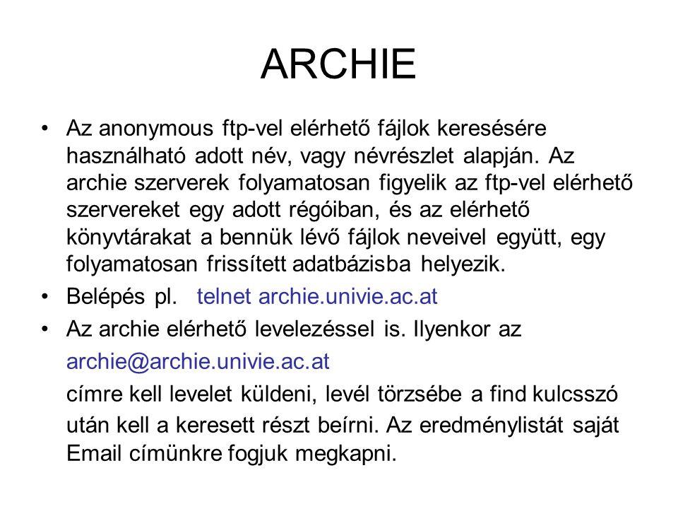 ARCHIE Az anonymous ftp-vel elérhető fájlok keresésére használható adott név, vagy névrészlet alapján. Az archie szerverek folyamatosan figyelik az ft