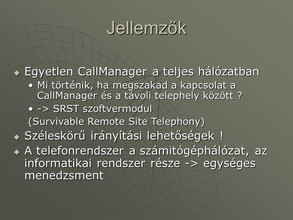 Jellemzők  Egyetlen CallManager a teljes hálózatban Mi történik, ha megszakad a kapcsolat a CallManager és a távoli telephely között ?Mi történik, ha megszakad a kapcsolat a CallManager és a távoli telephely között .
