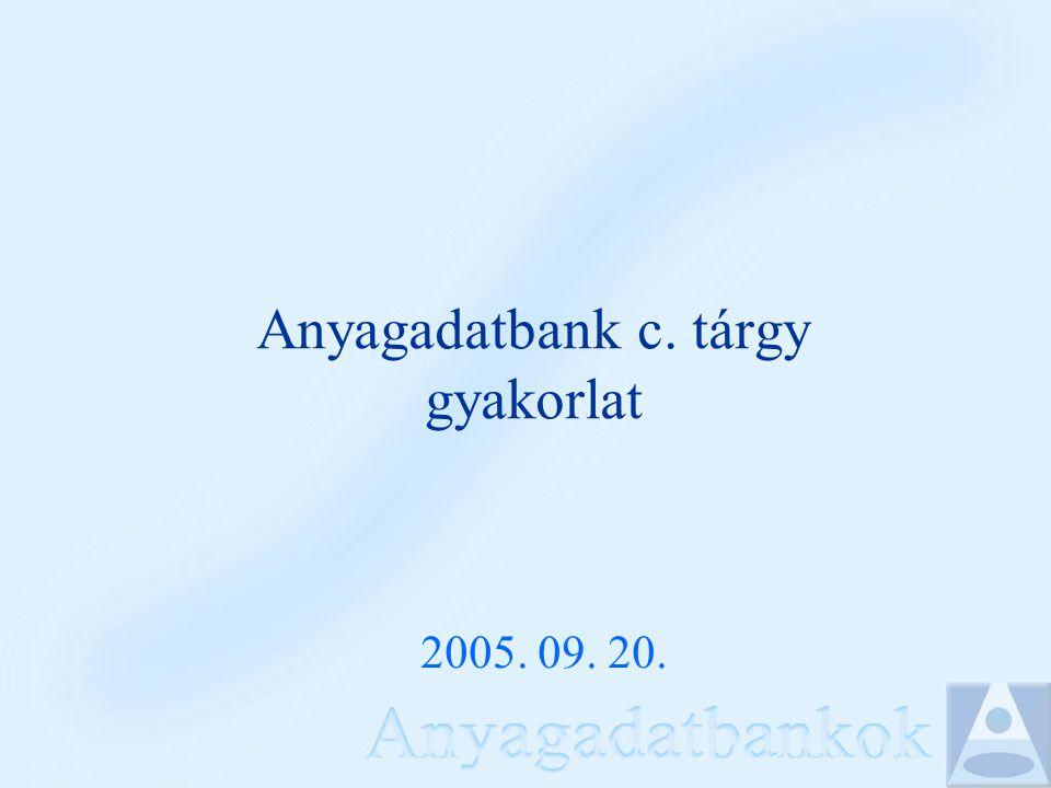 Anyagadatbank c. tárgy gyakorlat 2005. 09. 20.