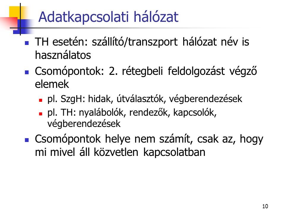 10 Adatkapcsolati hálózat TH esetén: szállító/transzport hálózat név is használatos Csomópontok: 2.