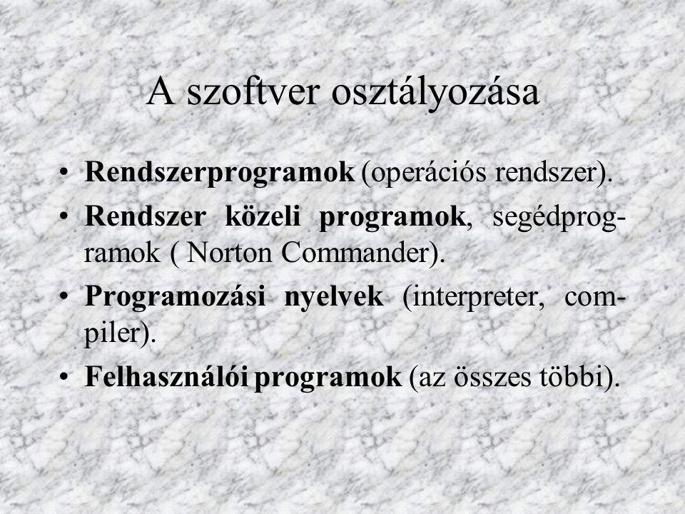 A szoftver osztályozása Rendszerprogramok (operációs rendszer). Rendszer közeli programok, segédprog- ramok ( Norton Commander). Programozási nyelvek