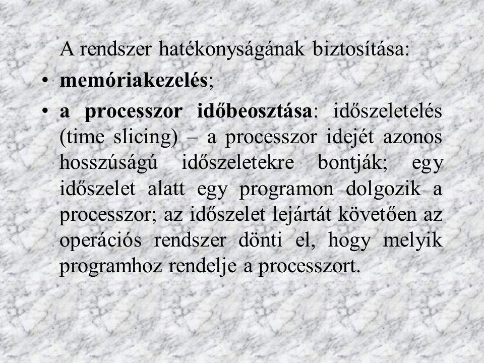 A rendszer hatékonyságának biztosítása: memóriakezelés; a processzor időbeosztása: időszeletelés (time slicing) – a processzor idejét azonos hosszúság