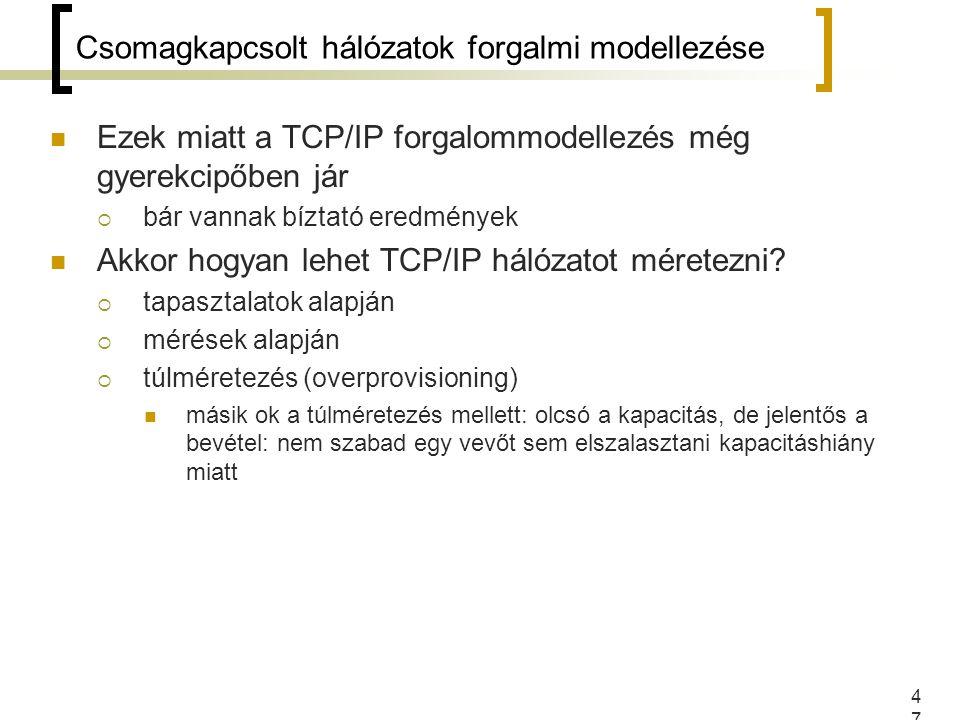 47 Csomagkapcsolt hálózatok forgalmi modellezése Ezek miatt a TCP/IP forgalommodellezés még gyerekcipőben jár  bár vannak bíztató eredmények Akkor hogyan lehet TCP/IP hálózatot méretezni.