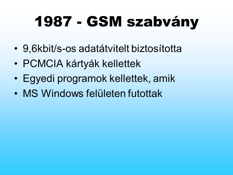1987 - GSM szabvány 9,6kbit/s-os adatátvitelt biztosította PCMCIA kártyák kellettek Egyedi programok kellettek, amik MS Windows felületen futottak