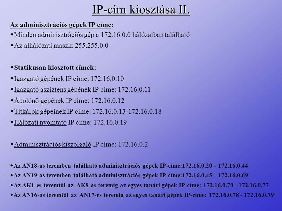 IP-cím kiosztása II. Az adminisztrációs gépek IP címe:  Minden adminisztrációs gép a 172.16.0.0 hálózatban található  Az alhálózati maszk: 255.255.0