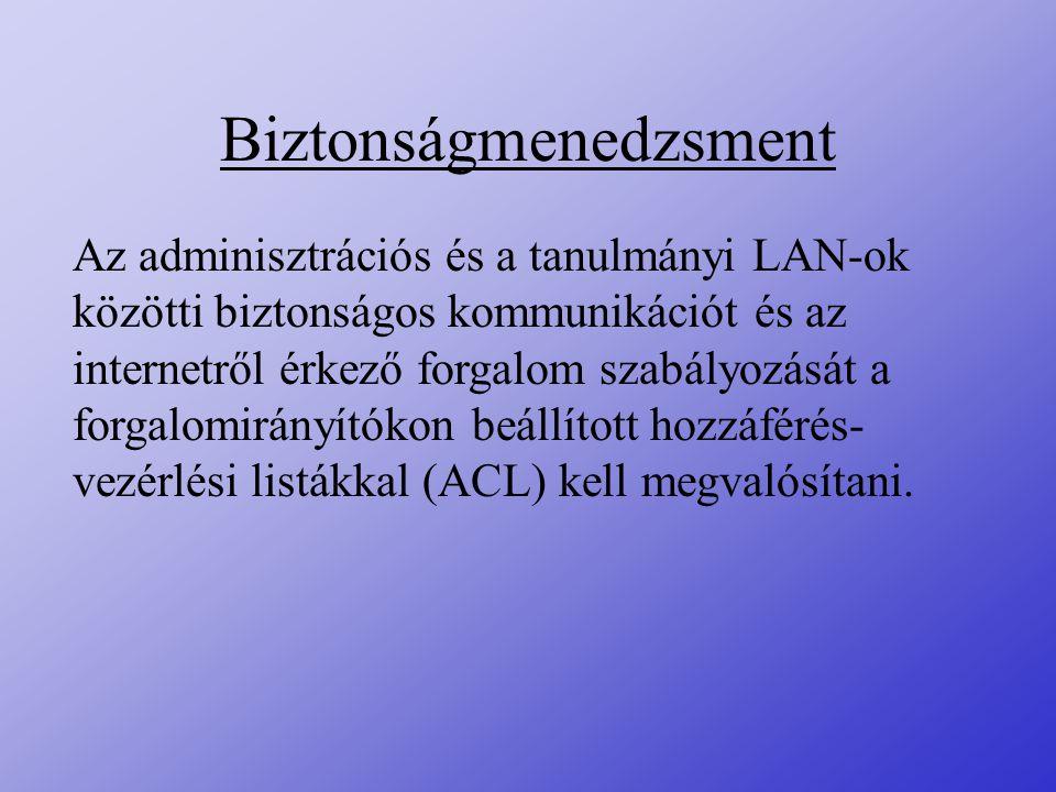 Biztonságmenedzsment Az adminisztrációs és a tanulmányi LAN-ok közötti biztonságos kommunikációt és az internetről érkező forgalom szabályozását a for