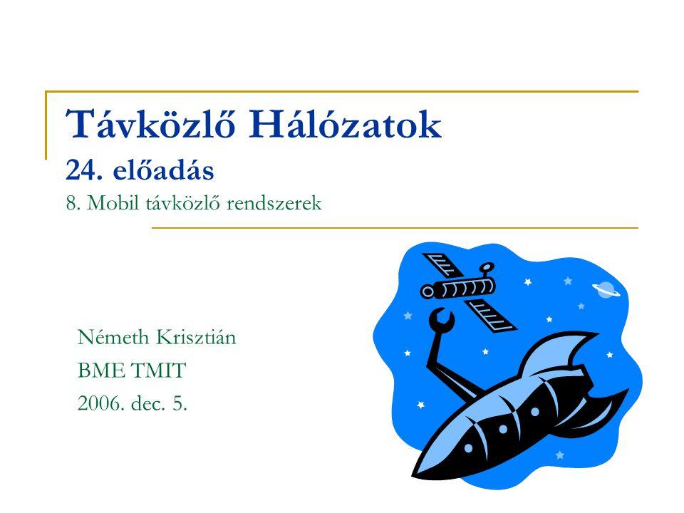 Távközlő Hálózatok 24. előadás 8. Mobil távközlő rendszerek Németh Krisztián BME TMIT 2006. dec. 5.