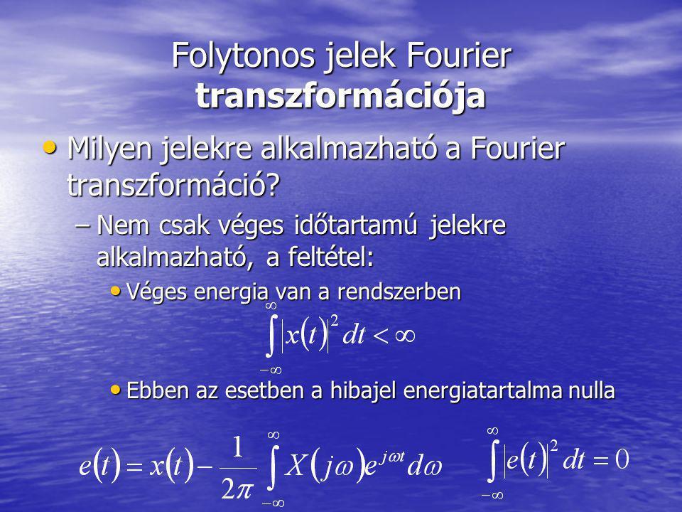 Folytonos jelek Fourier transzformációja Milyen jelekre alkalmazható a Fourier transzformáció? Milyen jelekre alkalmazható a Fourier transzformáció? –