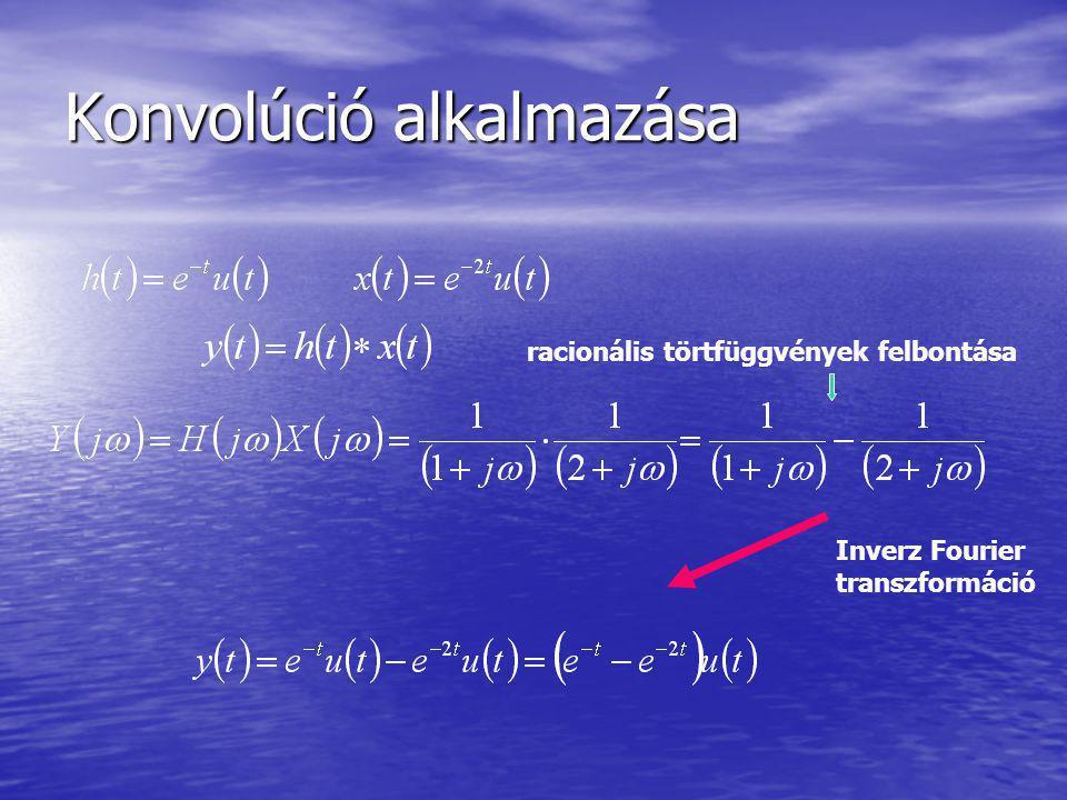 Konvolúció alkalmazása Inverz Fourier transzformáció racionális törtfüggvények felbontása