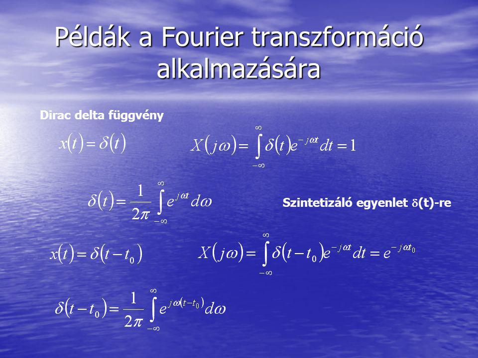A FT konvolúciós tulajdonság Következmények a frekvencia válaszra h(t) Impulzus válasz Frekvencia válasz Egy folytonos lineáris invariáns rendszer frekvencia válasza az impulzus válasz Fourier transzformáltja