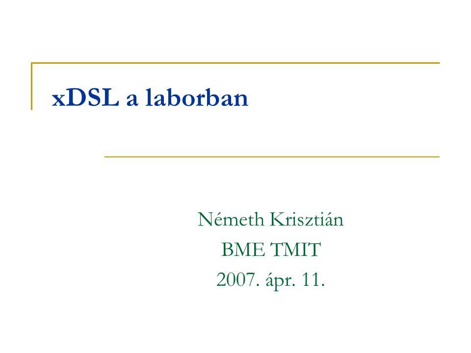 xDSL a laborban Németh Krisztián BME TMIT 2007. ápr. 11.