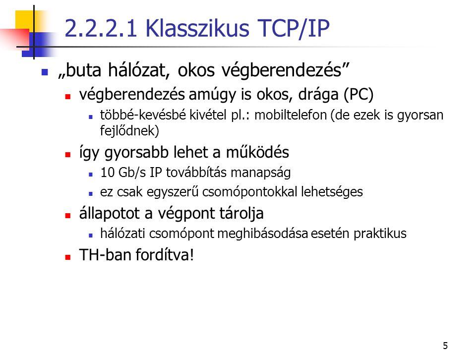 """5 2.2.2.1 Klasszikus TCP/IP """"buta hálózat, okos végberendezés"""" végberendezés amúgy is okos, drága (PC) többé-kevésbé kivétel pl.: mobiltelefon (de eze"""