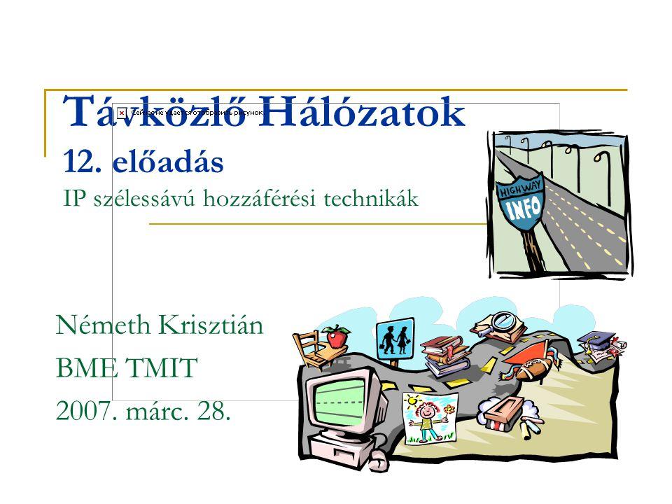 Távközlő Hálózatok 12. előadás IP szélessávú hozzáférési technikák Németh Krisztián BME TMIT 2007. márc. 28.