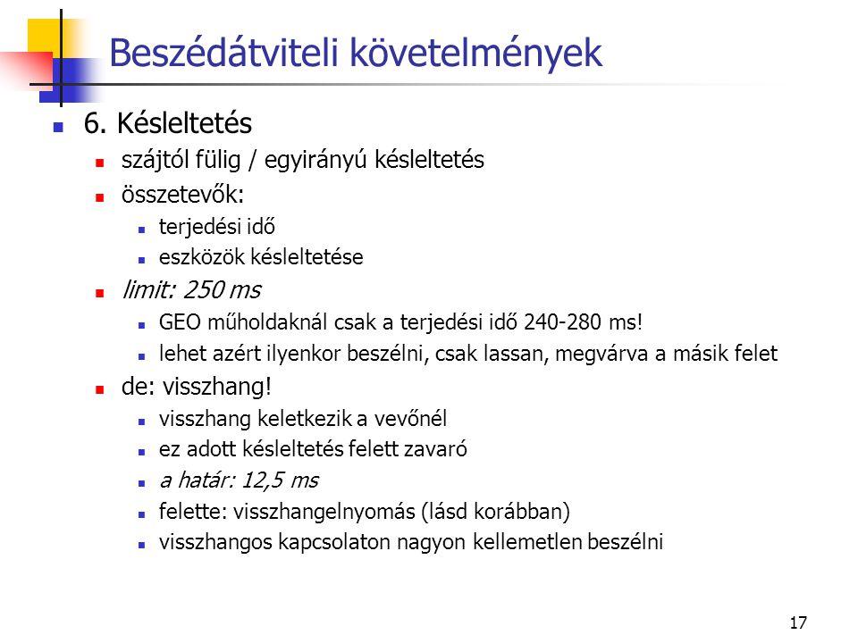 17 6. Késleltetés szájtól fülig / egyirányú késleltetés összetevők: terjedési idő eszközök késleltetése limit: 250 ms GEO műholdaknál csak a terjedési