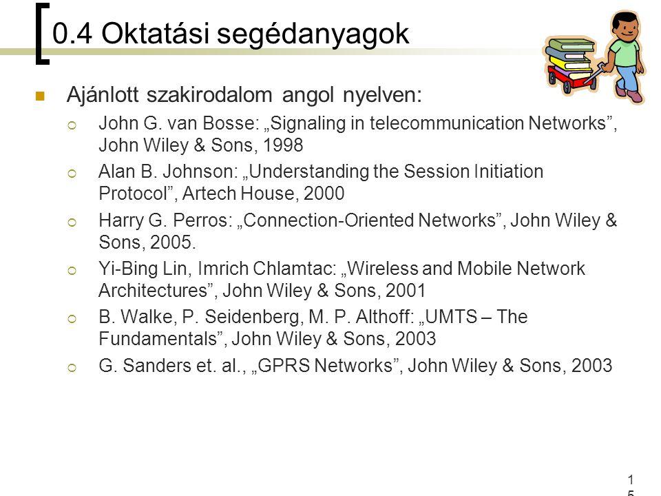"""15 0.4 Oktatási segédanyagok Ajánlott szakirodalom angol nyelven:  John G. van Bosse: """"Signaling in telecommunication Networks"""", John Wiley & Sons, 1"""