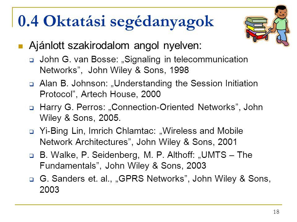 """18 0.4 Oktatási segédanyagok Ajánlott szakirodalom angol nyelven:  John G. van Bosse: """"Signaling in telecommunication Networks"""", John Wiley & Sons, 1"""